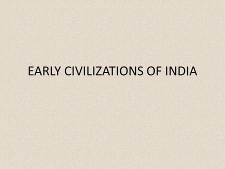 EARLY CIVILIZATIONS OF INDIA. INDUS VALLEY CIVILIZATION 2500-1500 BCE, largest of the world's earliest civilizations, 1,000 miles inland from Arabian.