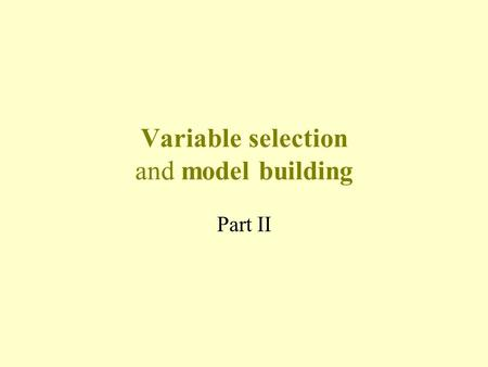 Variable selection and model building Part II. Statement of situation A common situation is that there is a large set of candidate predictor variables.