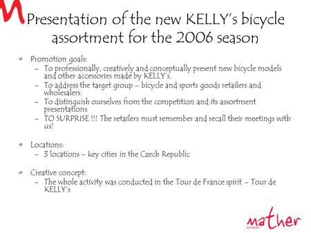 Presentation of the new KELLY's bicycle assortment for the 2006 season Promotion goals: –To professionally, creatively and conceptually present new bicycle.