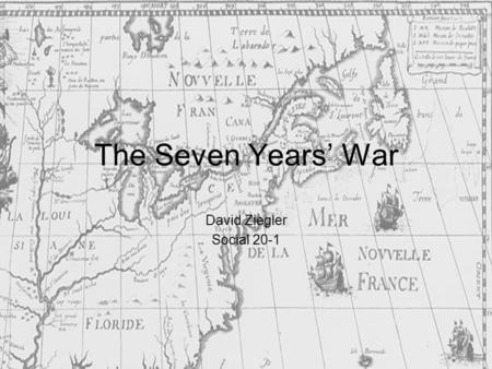 The Seven Years' War David Ziegler Social 20-1. For centuries, France and England had been at war trying to establish themselves as the worlds leading.
