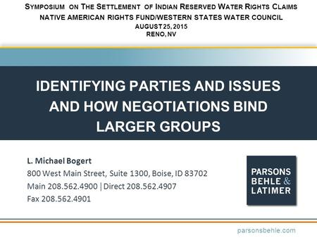IDENTIFYING PARTIES AND ISSUES AND HOW NEGOTIATIONS BIND LARGER GROUPS L. Michael Bogert 800 West Main Street, Suite 1300, Boise, ID 83702 Main 208.562.4900.