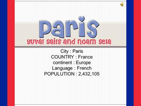 City : Paris COUNTRY : France continent : Europe Language : French 2,432,105 ‏POPULUTION :