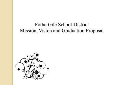 FotherGile School District Mission, Vision and Graduation Proposal.