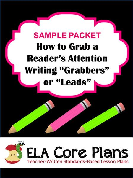 "SAMPLE PACKET How to Grab a Reader's Attention Writing ""Grabbers"" or ""Leads"""