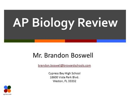 AP Biology Review Mr. Brandon Boswell Cypress Bay High School 18600 Vista Park Blvd. Weston, FL 33332.