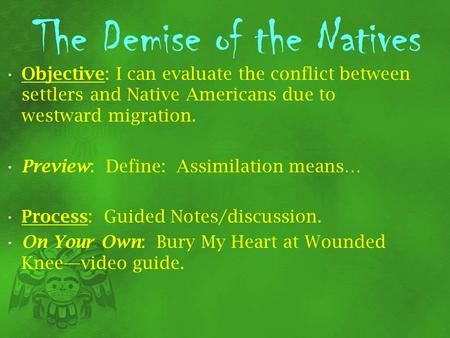 The Demise of the Natives Objective: I can evaluate the conflict between settlers and Native Americans due to westward migration. Preview: Define: Assimilation.
