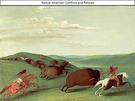 Native American Conflicts and Policies. American Indian Conflict and United States Indian Policy.