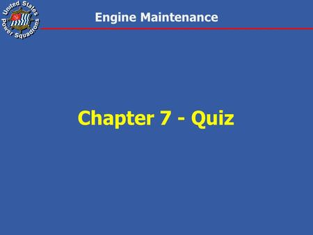 Engine Maintenance Chapter 7 - Quiz. Engine Maintenance 1.The three major subassemblies of the outboard marine engine are the: a.power head, intermediate.