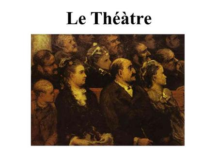 Le Théàtre. Beginnings In France, began in the Middle Ages (12 th century) Dramatizations of rituals – Christmas and Easter Plays transferred from church.
