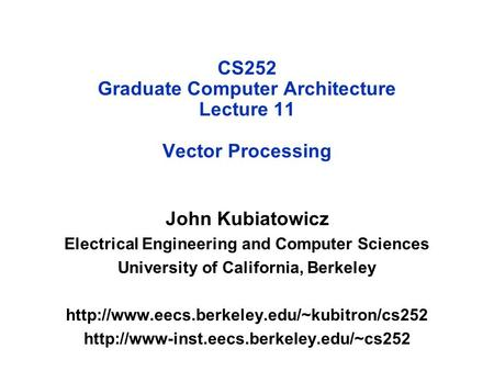 CS252 Graduate Computer Architecture Lecture 11 Vector Processing John Kubiatowicz Electrical Engineering and Computer Sciences University of California,