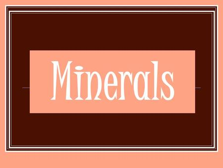 Minerals. What is a Mineral? A solid, inorganic, naturally occurring substance. Rocks are made of minerals, but minerals are not made of rocks.