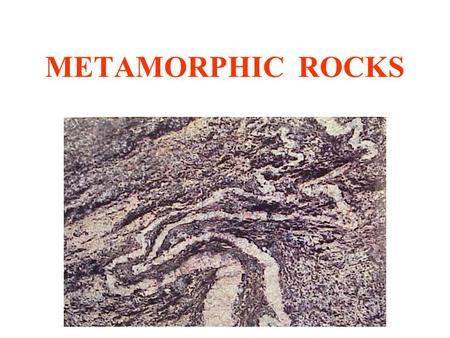 METAMORPHIC ROCKS. METAMORPHISM Alteration of any previously existing rocks by high pressures, high temperatures, and/or chemically active fluids.