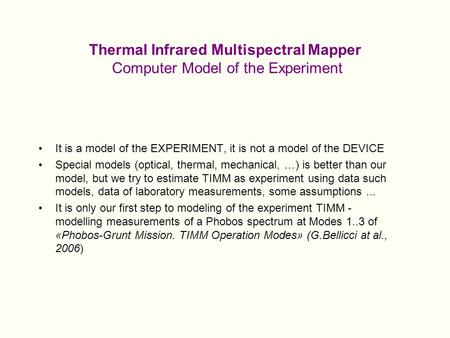Thermal Infrared Multispectral Mapper Computer Model of the Experiment It is a model of the EXPERIMENT, it is not a model of the DEVICE Special models.