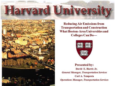 Reducing Air Emissions from Transportation and Construction What Boston-Area Universities and Colleges Can Do--- Presented by: David E. Harris Jr. David.