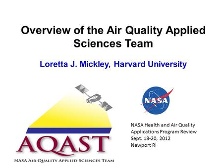 Overview of the Air Quality Applied Sciences Team Loretta J. Mickley, Harvard University NASA Health and Air Quality Applications Program Review Sept.