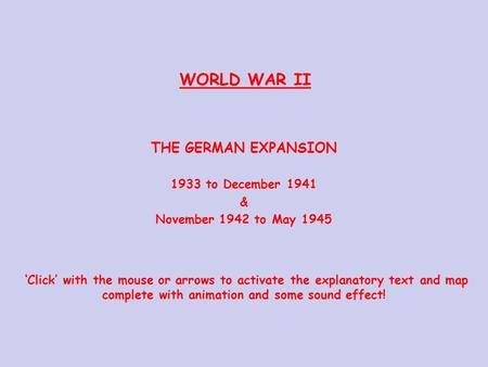 'Click' with the mouse or arrows to activate the explanatory text and map complete with animation and some sound effect! THE GERMAN EXPANSION 1933 to.