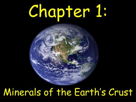Chapter 1: Minerals of the Earth's Crust. What is a Mineral? A Mineral has 4 Characteristics: <strong>Solid</strong> Crystalline Structure Non-Living Formed by Nature.