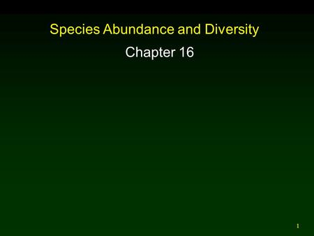 1 Species Abundance and Diversity Chapter 16. 2 Outline Introduction Species Abundance  Lognormal Distribution Species Diversity Environmental Complexity.