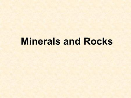 Minerals and Rocks.