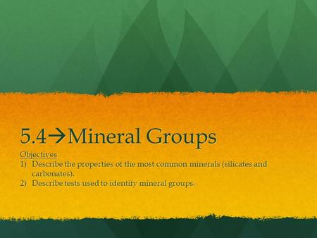 5.4Mineral Groups Objectives