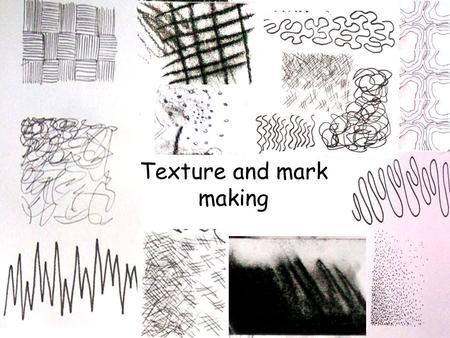 Texture and mark making. What is texture? The texture of something is how it feels when we touch it. There are many different words we can use to explain.