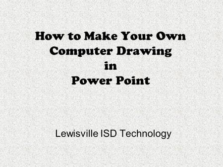 How to Make Your Own Computer Drawing in Power Point Lewisville ISD Technology.
