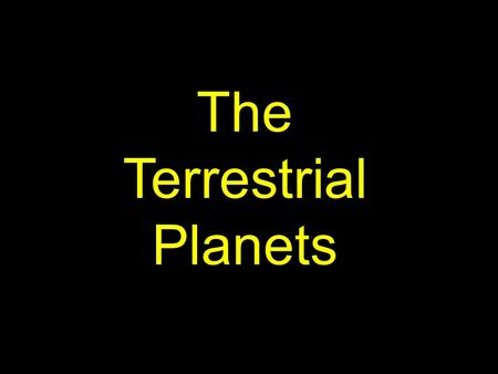 The Terrestrial Planets. Earth Mars Venus Mercury Because the 4 inner planets have solid, rocky terrains…