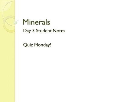 Minerals Day 3 Student Notes Quiz Monday!. MINERALS _________are the basic building blocks of ___________! But what is a mineral? ◦ ______________Occurring.