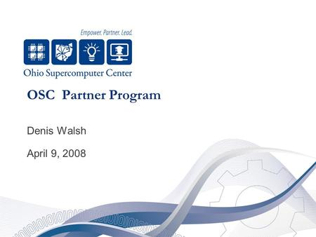 OSC Partner Program Denis Walsh April 9, 2008. 2 Partner Program Mission To identify organizations and service providers with the common goal of developing.