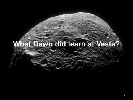 What Dawn did learn at Vesta? 1. Outline Vesta and the Dawn mission Goals of the mission What Dawn did learn at Vesta? Giant impact basins Protoplanetary.