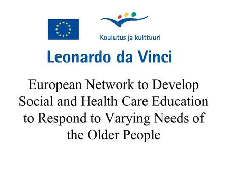 European Network to Develop Social and Health Care Education to Respond to Varying Needs of the Older People.