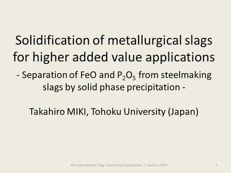 Solidification of metallurgical slags for higher added value applications - Separation of FeO and P 2 O 5 from steelmaking slags by solid phase precipitation.