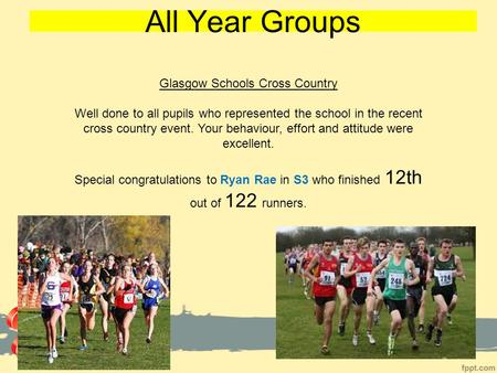All Year Groups Glasgow Schools Cross Country Well done to all pupils who represented the school in the recent cross country event. Your behaviour, effort.