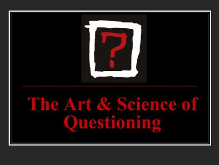 The Art & Science of Questioning