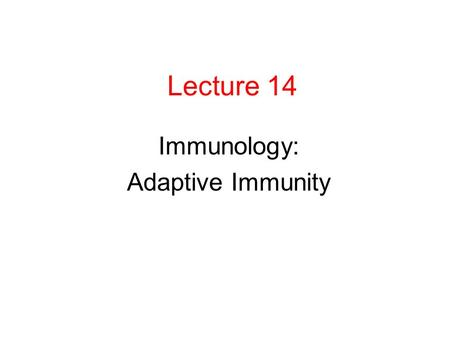 Lecture 14 Immunology: Adaptive Immunity. Principles of Immunity Naturally Acquired Immunity- happens through normal events Artificially Acquired Immunity-