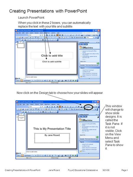 Creating Presentations with PowerPoint Launch PowerPoint. When you click in these 2 boxes, you can automatically replace the text with your title and subtitle.