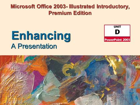Microsoft Office 2003- Illustrated Introductory, Premium Edition A Presentation Enhancing.