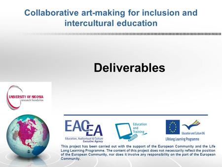 Collaborative art-making for inclusion and intercultural education Deliverables This project has been carried out with the support of the European Community.