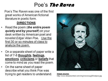 Poe's The Raven Poe's The Raven was one of the first great works of American fictional literature in poetic form. DIRECTIONS Read the poem (the entire.