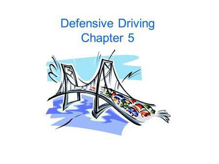 "Defensive Driving Chapter 5. CHAPTER FIVE ""Defensive Driving"" PREVENTING ACCIDENTS: Prevention Formula: 1. Be Alert 2. Be Prepared 3. Act In Time Describe."