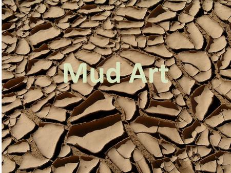 Mud Art. Artists using mud as a traditional medium.
