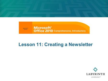 Lesson 11: Creating a Newsletter. Learning Objectives After studying this lesson, you will be able to:  Insert section breaks in documents  Use WordArt.