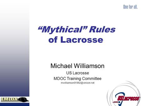 """Mythical"" Rules of Lacrosse Michael Williamson US Lacrosse MDOC Training Committee"