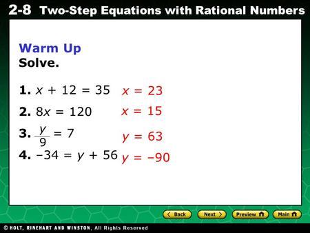 Evaluating Algebraic Expressions 2-8 Two-Step Equations with Rational Numbers Warm Up Solve. 1. x + 12 = 35 2. 8x = 120 3. = 7 4. –34 = y + 56 x = 23 x.