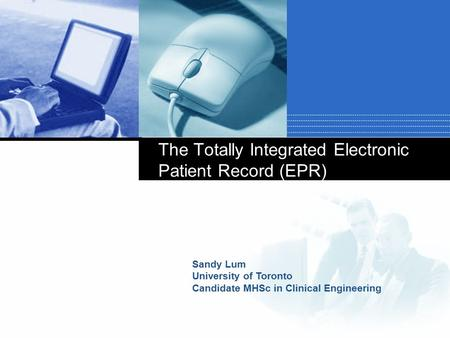Sandy Lum University of Toronto Candidate MHSc in Clinical Engineering The Totally Integrated Electronic Patient Record (EPR)