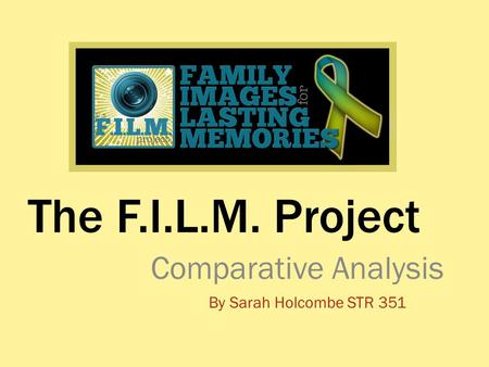The F.I.L.M. Project Comparative Analysis By Sarah Holcombe STR 351.