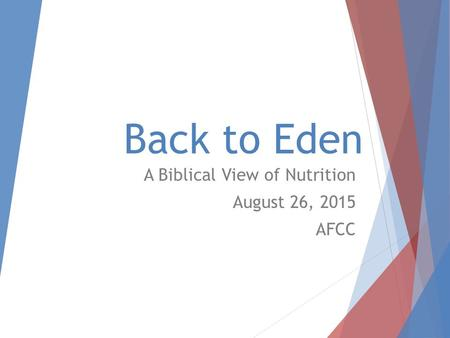 Back to Eden A Biblical View of Nutrition August 26, 2015 AFCC.