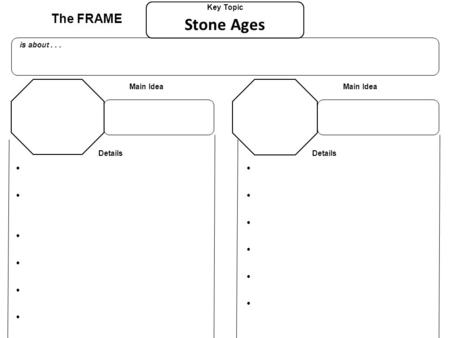 Main Idea Details Main Idea Details The FRAME Key Topic is about... Stone Ages.