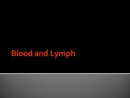  Composed of:  Plasma (mostly water)  Red blood cells (carries oxygen)  White blood cells (immune system)  Platelets (blood clotting)