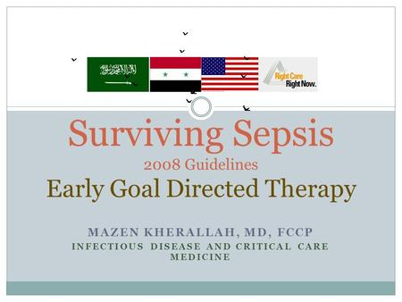 Surviving Sepsis 2008 Guidelines Early Goal Directed Therapy MAZEN KHERALLAH, MD, FCCP INFECTIOUS DISEASE AND CRITICAL CARE MEDICINE.